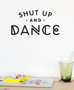 Made of Sundays wallsticker 'Shut up and dance'